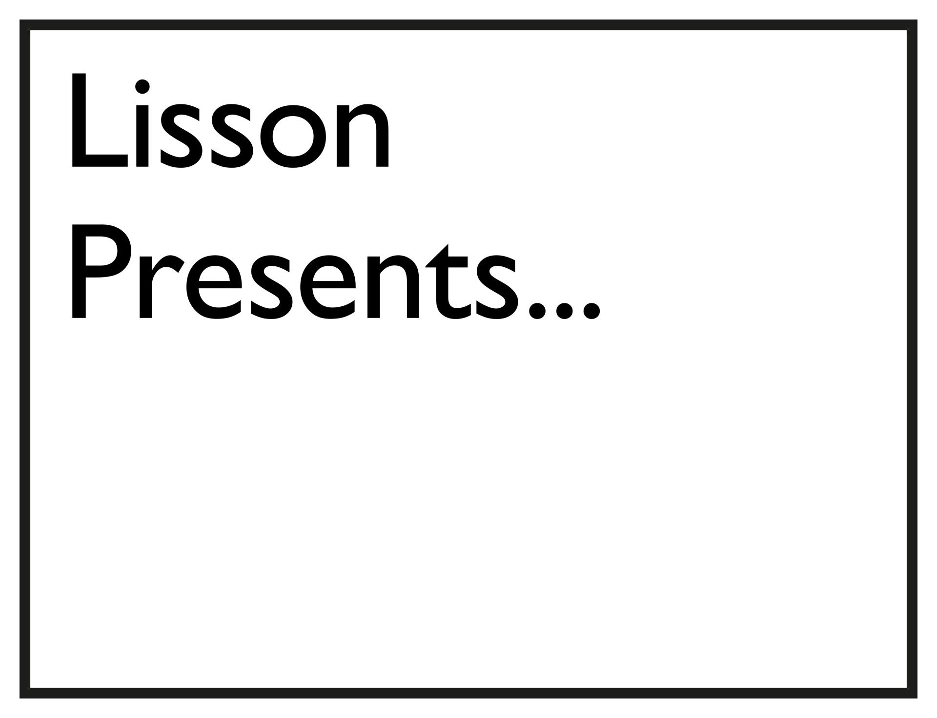 Lisson Presents...